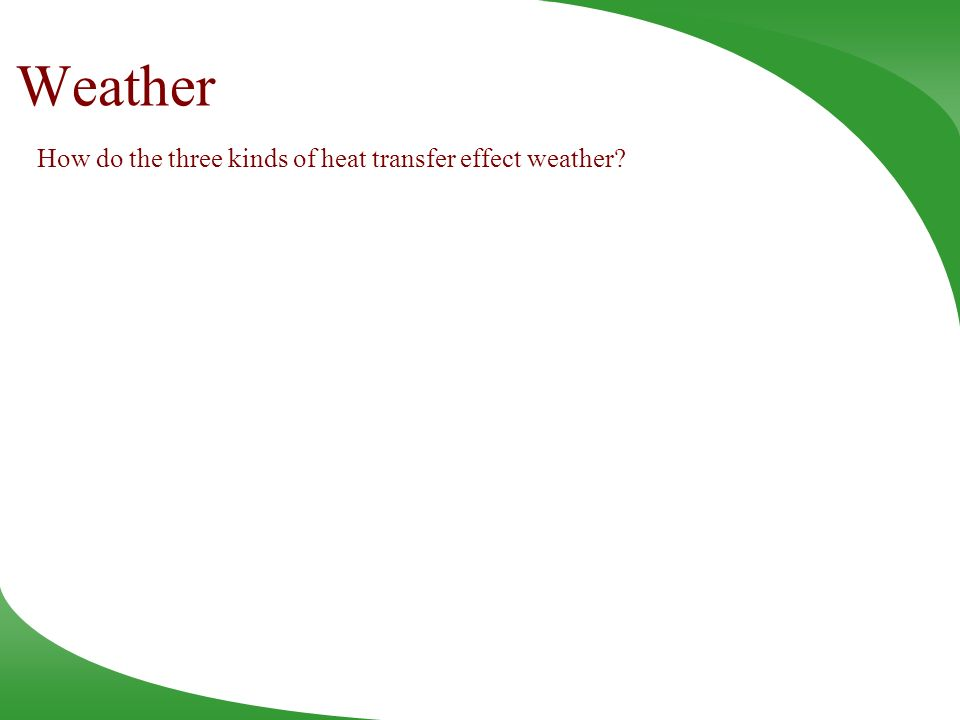 Weather How do the three kinds of heat transfer effect weather