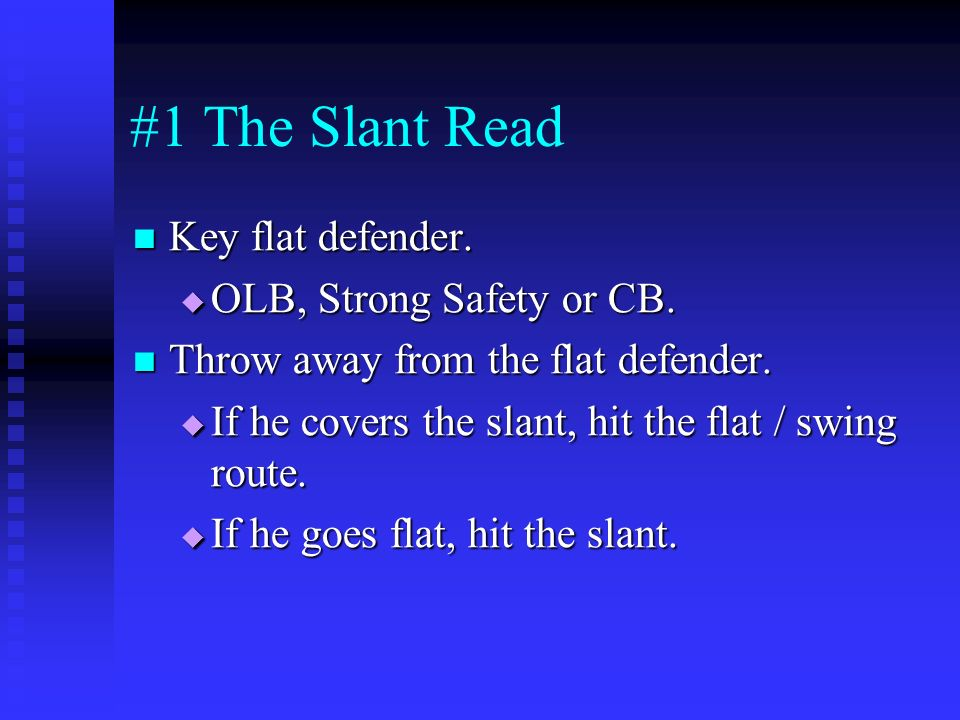 #1 The Slant Read Key flat defender. OLB, Strong Safety or CB.