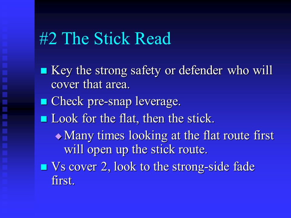 #2 The Stick Read Key the strong safety or defender who will cover that area. Check pre-snap leverage.