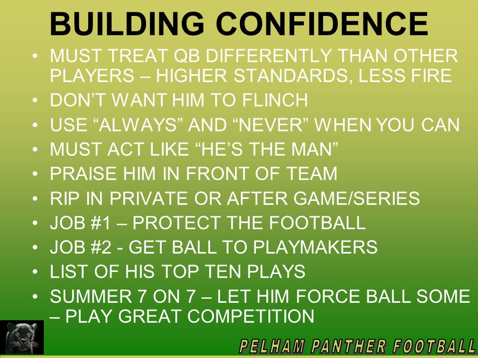BUILDING CONFIDENCE MUST TREAT QB DIFFERENTLY THAN OTHER PLAYERS – HIGHER STANDARDS, LESS FIRE. DON'T WANT HIM TO FLINCH.