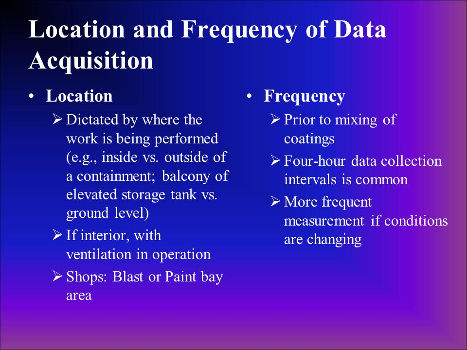 Location and Frequency of Data Acquisition