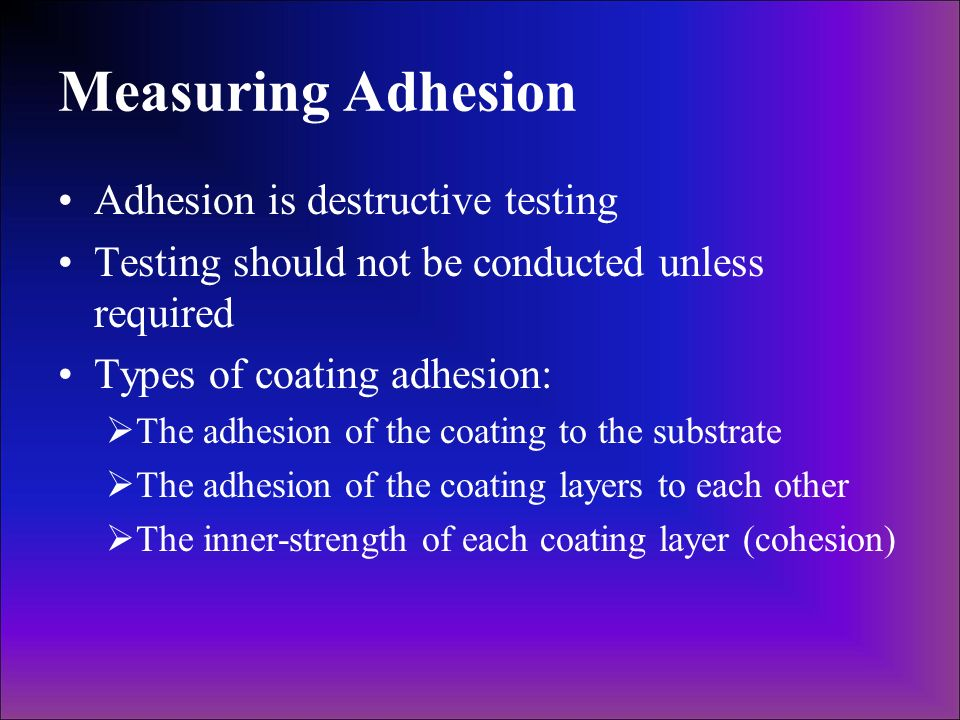 Measuring Adhesion Adhesion is destructive testing