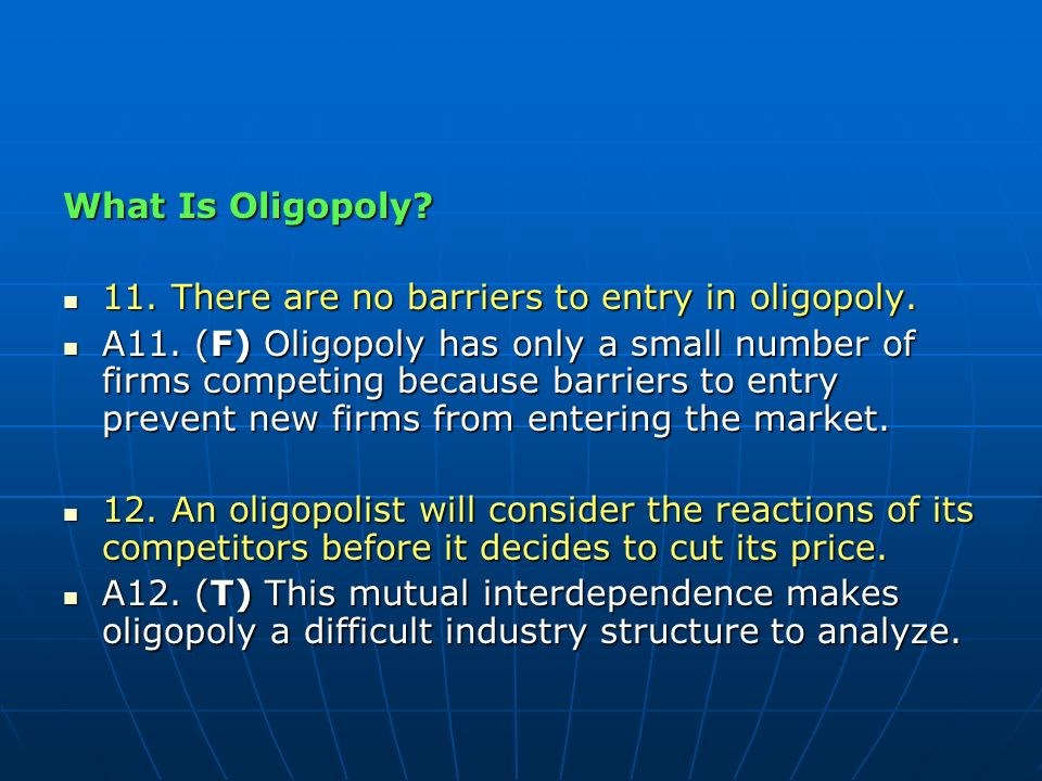 What Is Oligopoly 11. There are no barriers to entry in oligopoly.