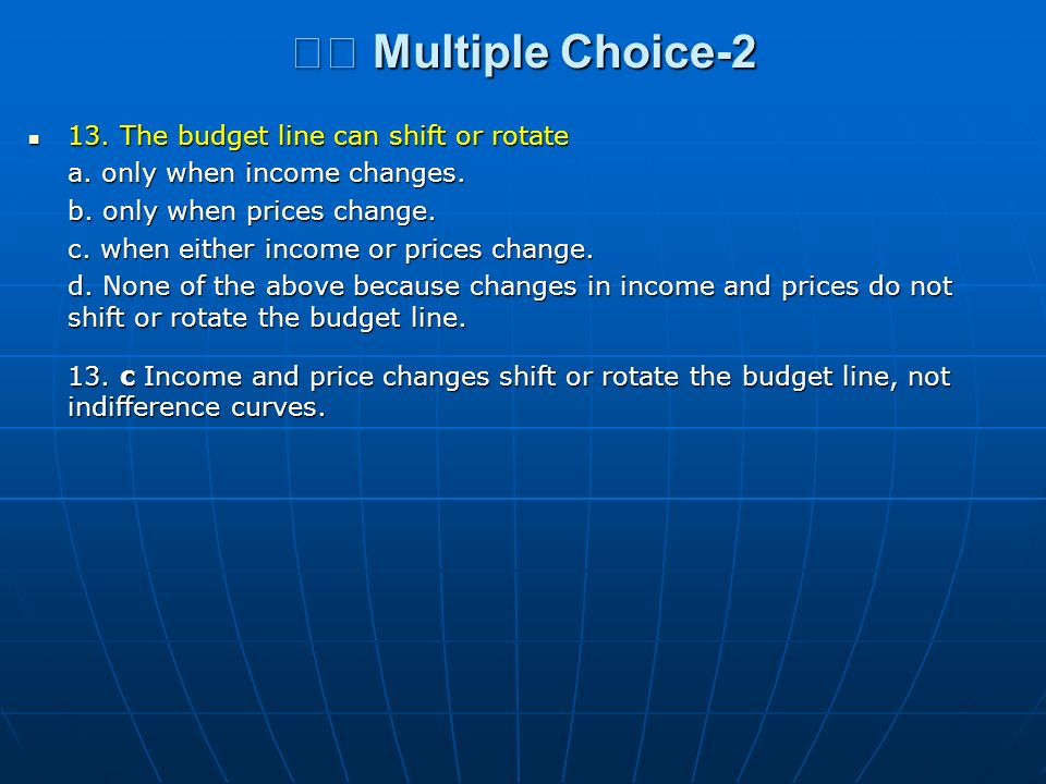 􀂄 Multiple Choice-2 13. The budget line can shift or rotate