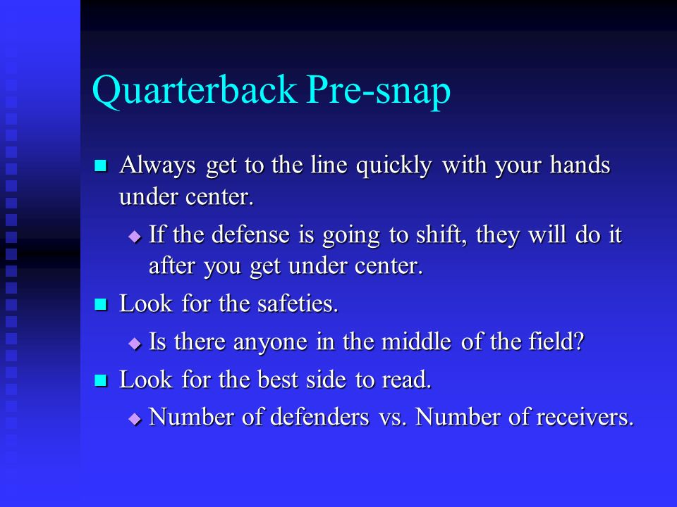 Quarterback Pre-snap Always get to the line quickly with your hands under center.