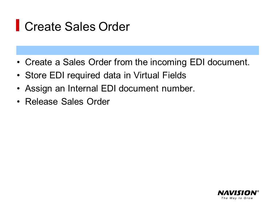 Create Sales Order Create a Sales Order from the incoming EDI document. Store EDI required data in Virtual Fields.