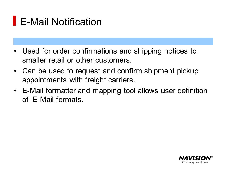 E-Mail Notification Used for order confirmations and shipping notices to smaller retail or other customers.