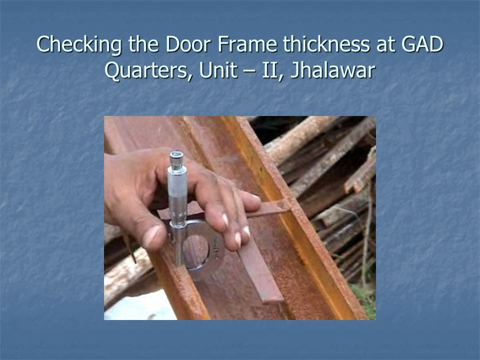Checking the Door Frame thickness at GAD Quarters, Unit – II, Jhalawar