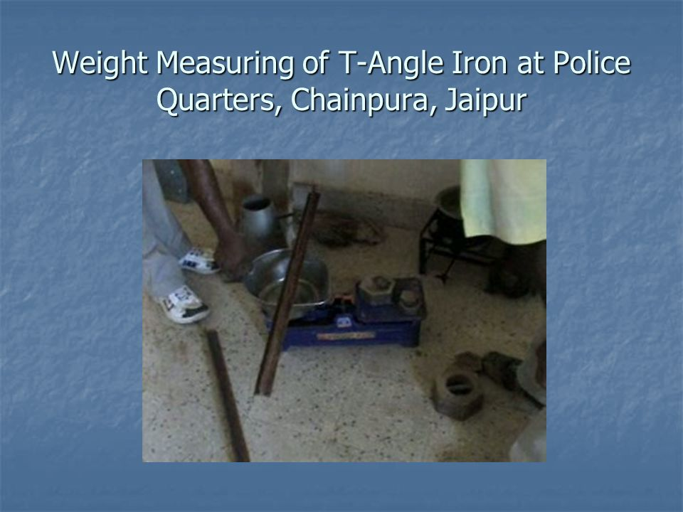 Weight Measuring of T-Angle Iron at Police Quarters, Chainpura, Jaipur