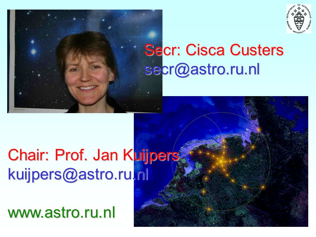 Secr: Cisca Custers secr@astro.ru.nl Chair: Prof. Jan Kuijpers kuijpers@astro.ru.nl www.astro.ru.nl
