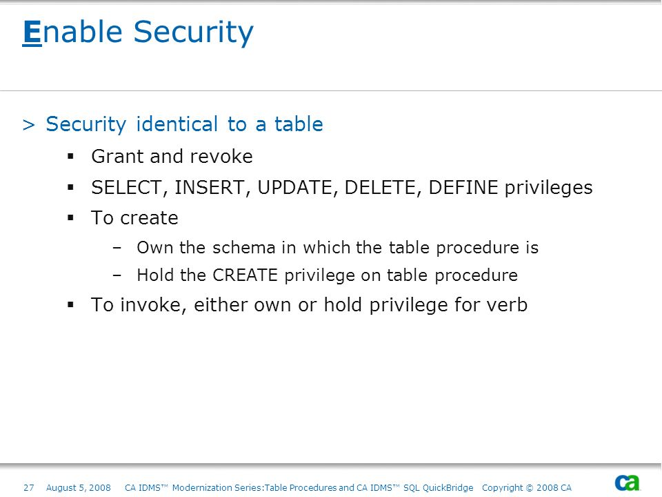 Enable Security Security identical to a table Grant and revoke