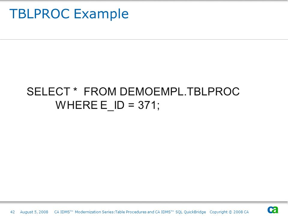 TBLPROC Example SELECT * FROM DEMOEMPL.TBLPROC WHERE E_ID = 371;
