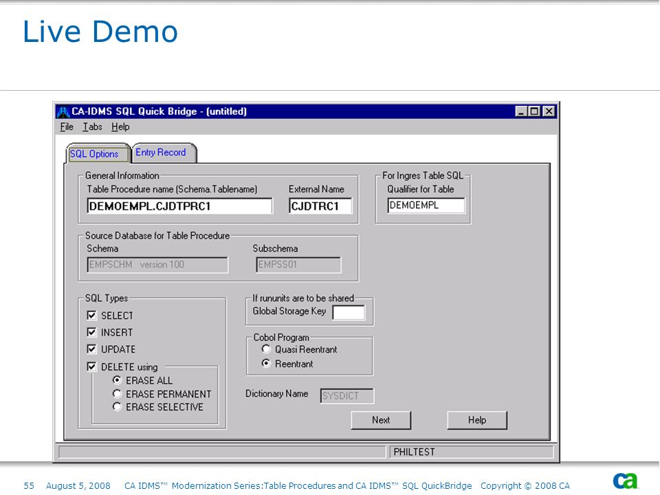 Live Demo August 5, 2008 CA IDMS™ Modernization Series:Table Procedures and CA IDMS™ SQL QuickBridge Copyright © 2008 CA.