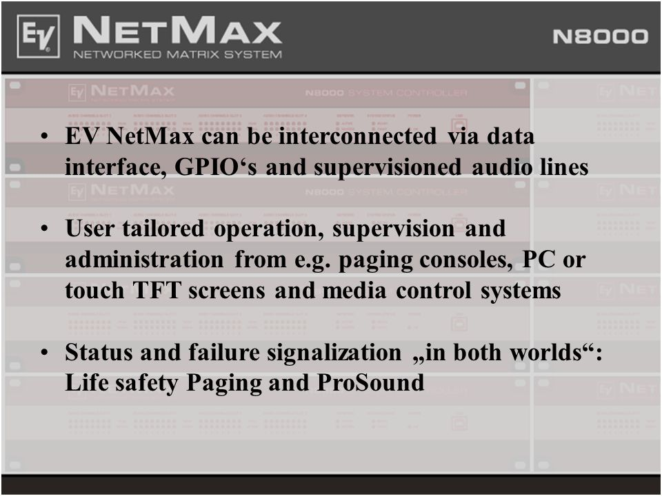 EV NetMax can be interconnected via data interface, GPIO's and supervisioned audio lines