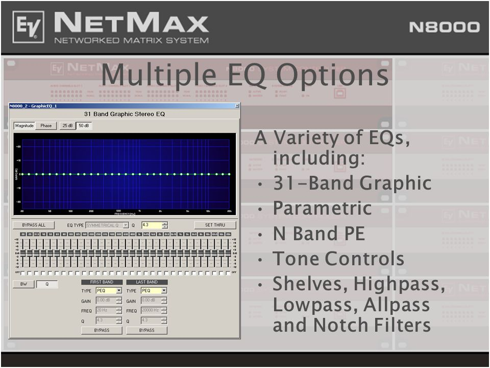 Multiple EQ Options A Variety of EQs, including: 31-Band Graphic