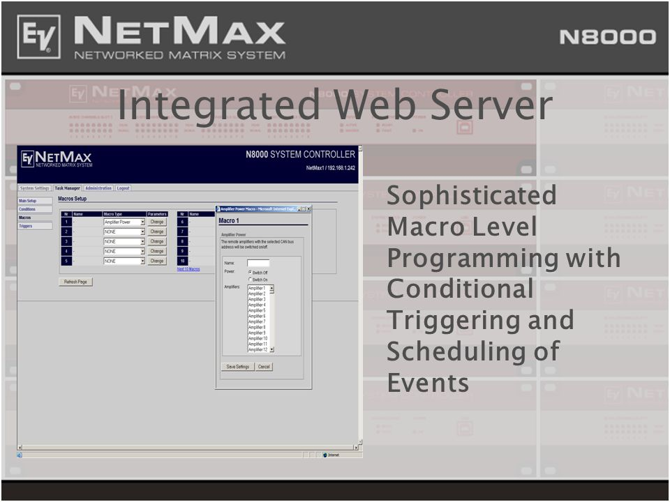 Integrated Web ServerSophisticated Macro Level Programming with Conditional Triggering and Scheduling of Events.