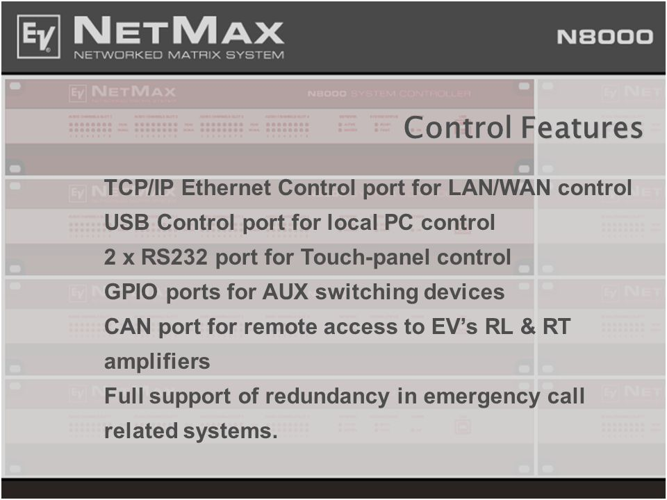 Control Features TCP/IP Ethernet Control port for LAN/WAN control