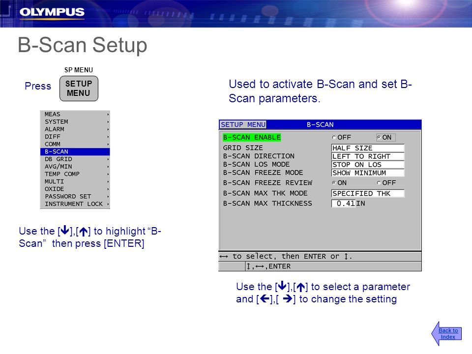 B-Scan Setup Used to activate B-Scan and set B-Scan parameters. Press