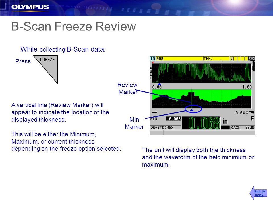 B-Scan Freeze Review While collecting B-Scan data: Press Review Marker