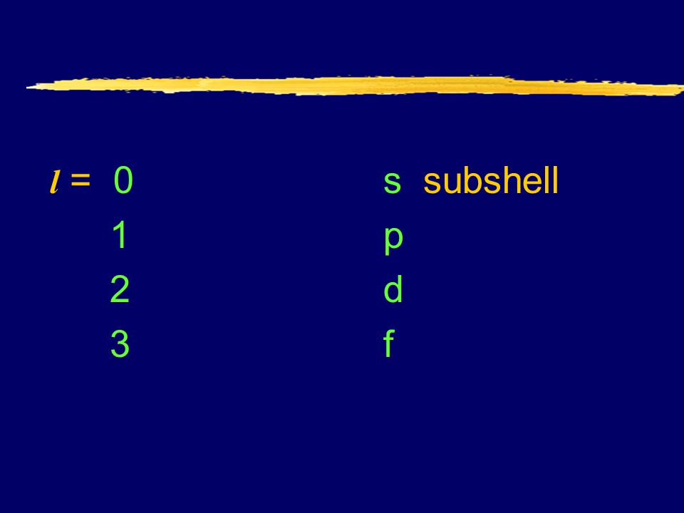 l = 0 s subshell 1 p 2 d 3 f