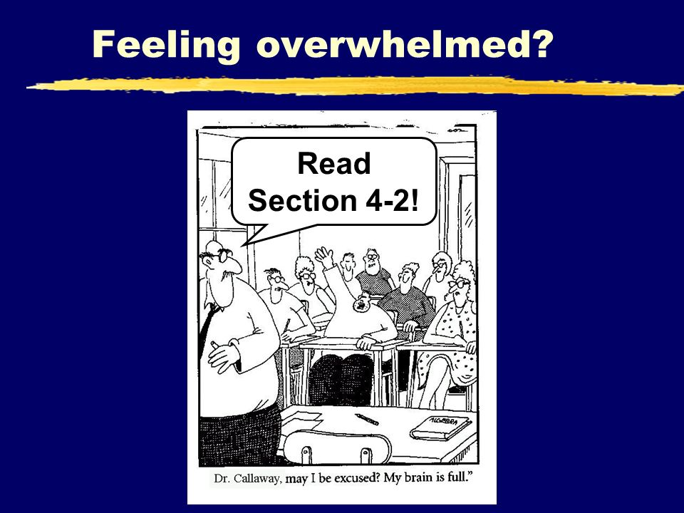 Feeling overwhelmed Read Section 4-2!