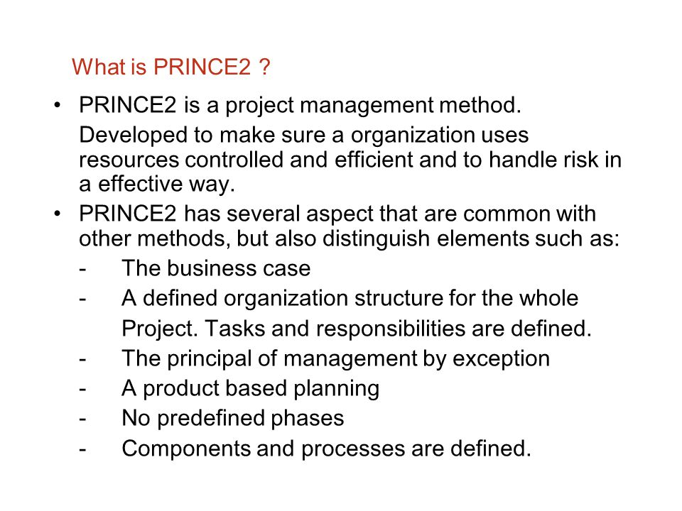 What is PRINCE2 PRINCE2 is a project management method.