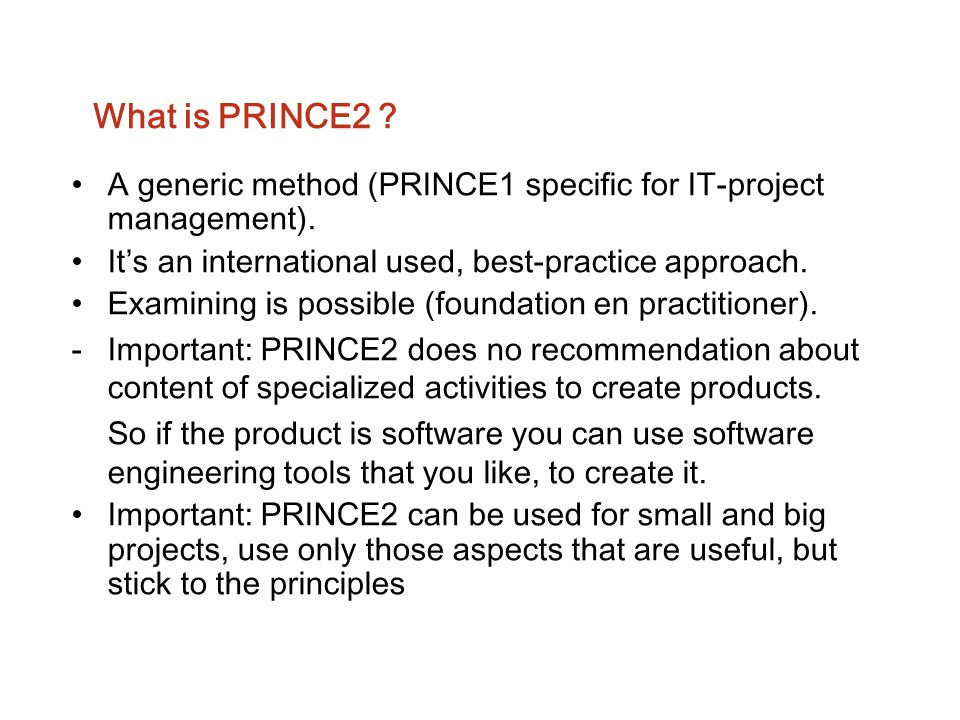 What is PRINCE2 A generic method (PRINCE1 specific for IT-project management). It's an international used, best-practice approach.