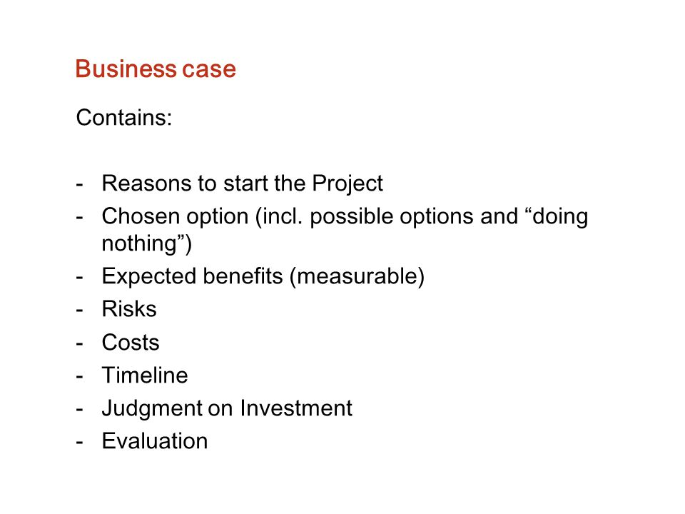 Business case Contains: Reasons to start the Project