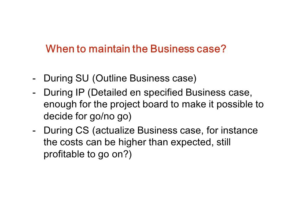 When to maintain the Business case