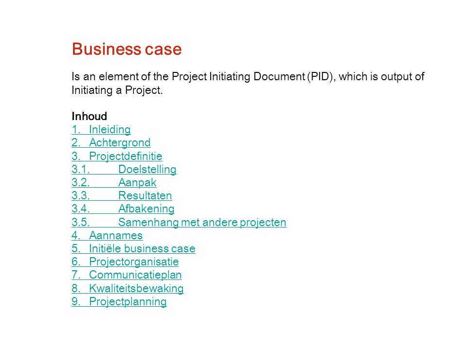 Business case Is an element of the Project Initiating Document (PID), which is output of. Initiating a Project.