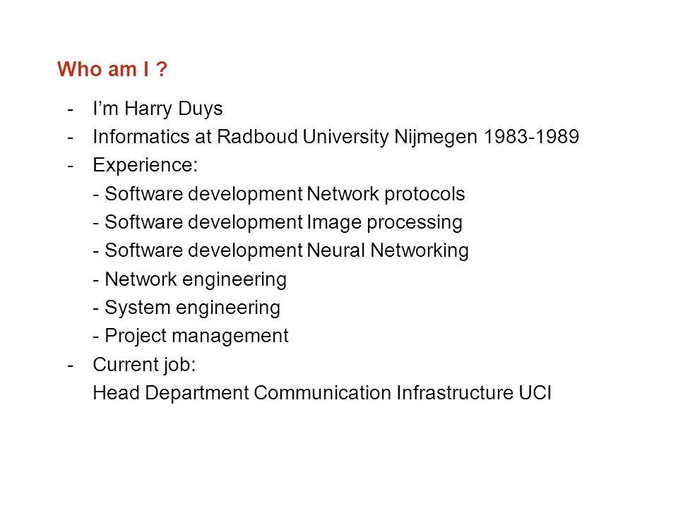 Who am I I'm Harry Duys. Informatics at Radboud University Nijmegen 1983-1989. Experience: - Software development Network protocols.