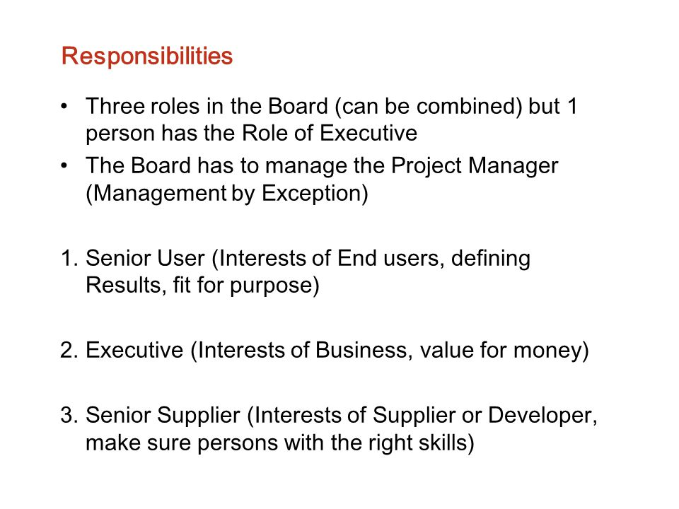 Responsibilities Three roles in the Board (can be combined) but 1 person has the Role of Executive.