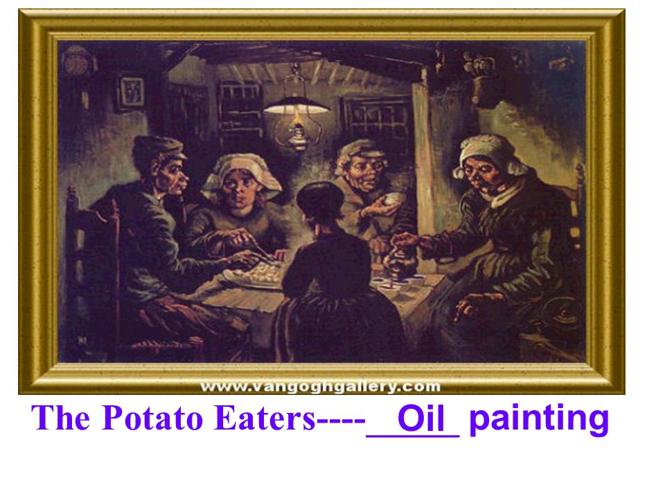 The Potato Eaters----_____ painting