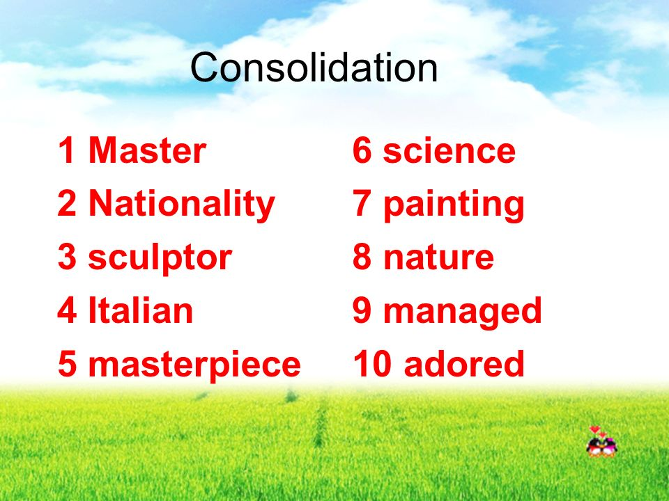 Consolidation 1 Master 2 Nationality 3 sculptor 4 Italian