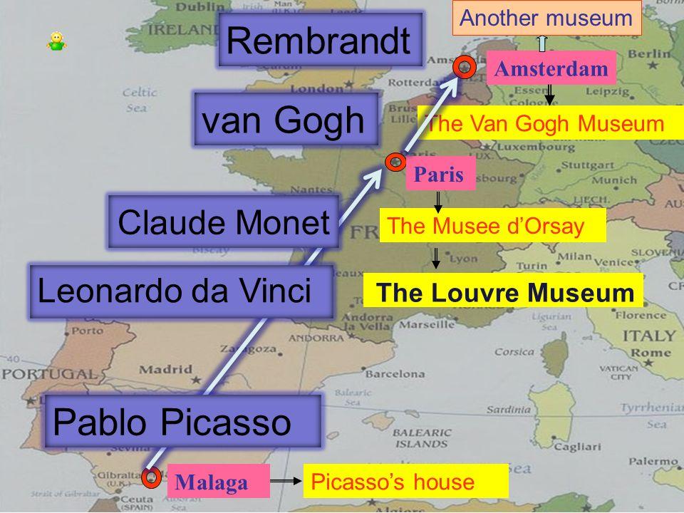 Rembrandt van Gogh Pablo Picasso Claude Monet Leonardo da Vinci