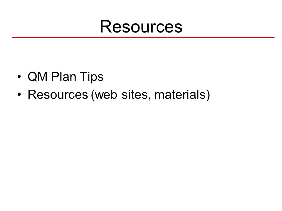 Resources QM Plan Tips Resources (web sites, materials)