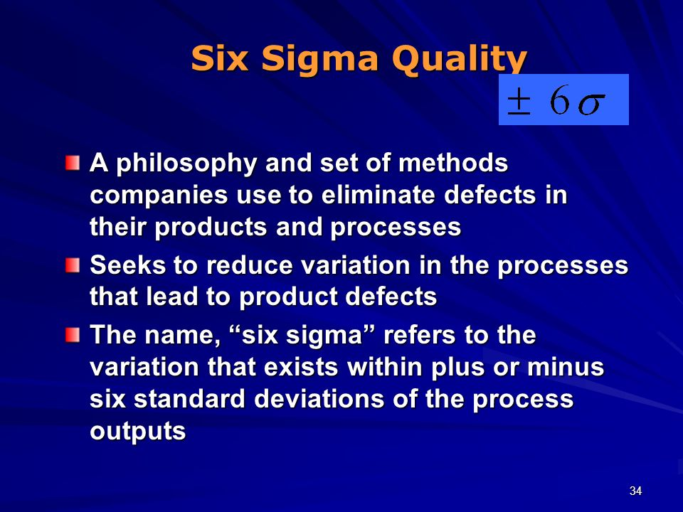 Six Sigma Quality A philosophy and set of methods companies use to eliminate defects in their products and processes.