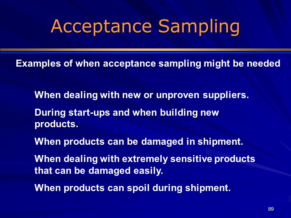 Examples of when acceptance sampling might be needed