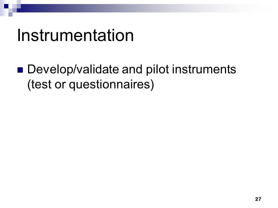 Instrumentation Develop/validate and pilot instruments (test or questionnaires)