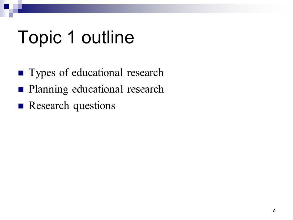Topic 1 outline Types of educational research