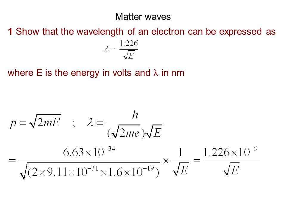 Matter waves 1 Show that the wavelength of an electron can be expressed as.