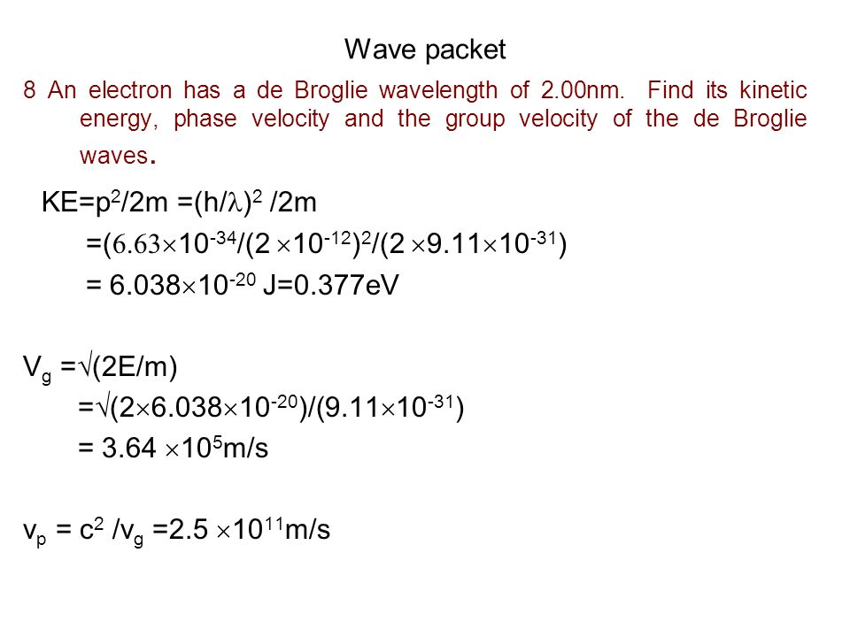 KE=p2/2m =(h/)2 /2m Wave packet