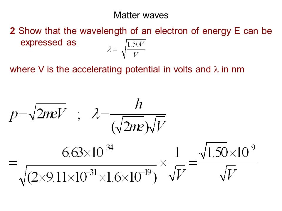 Matter waves 2 Show that the wavelength of an electron of energy E can be expressed as.