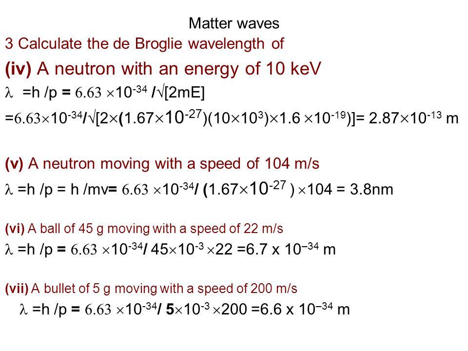 (iv) A neutron with an energy of 10 keV