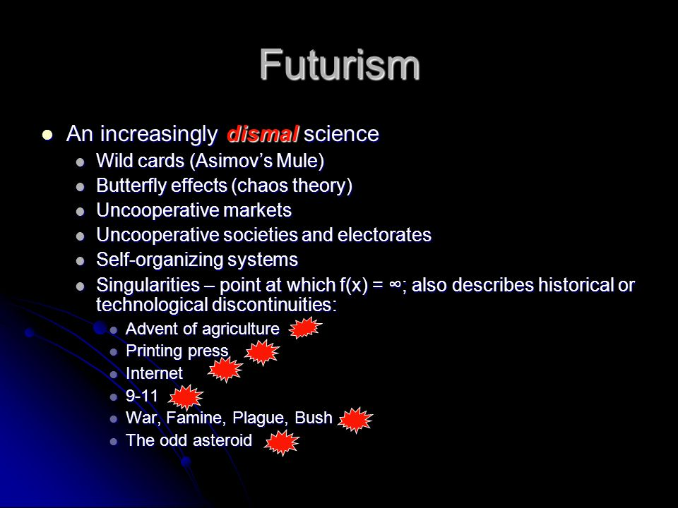 Futurism An increasingly dismal science Wild cards (Asimov's Mule)