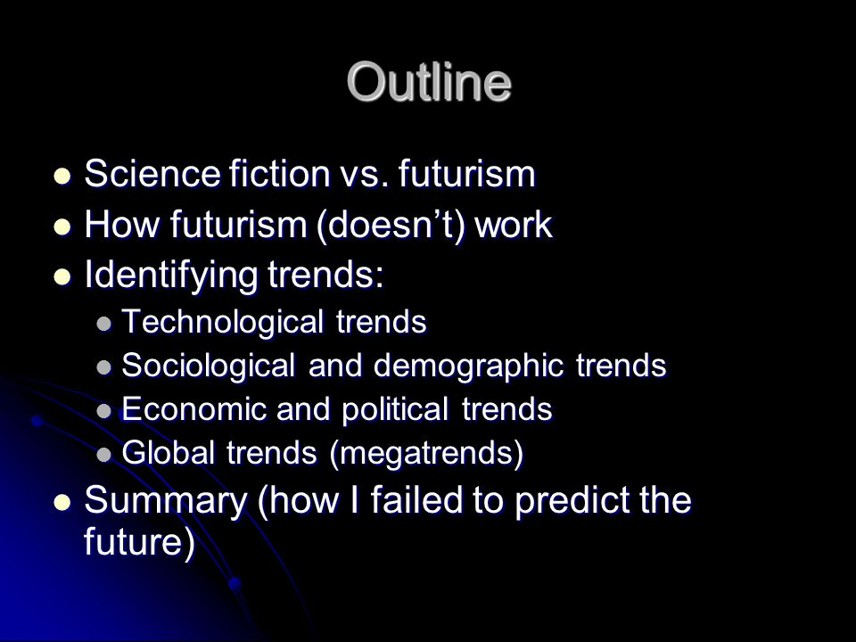 Outline Science fiction vs. futurism How futurism (doesn't) work