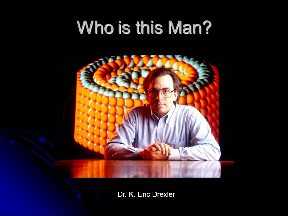 Who is this Man Dr. K. Eric Drexler