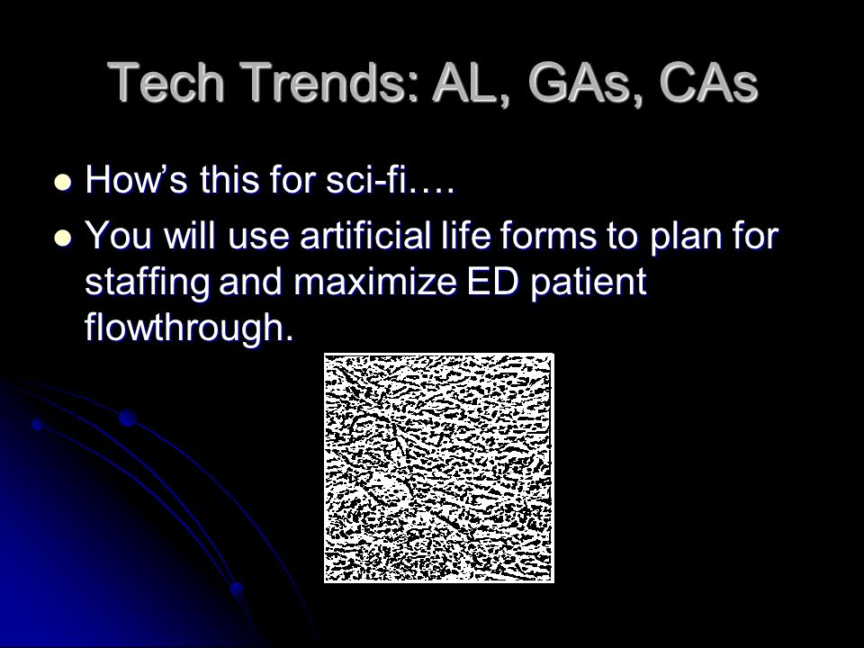 Tech Trends: AL, GAs, CAs How's this for sci-fi….