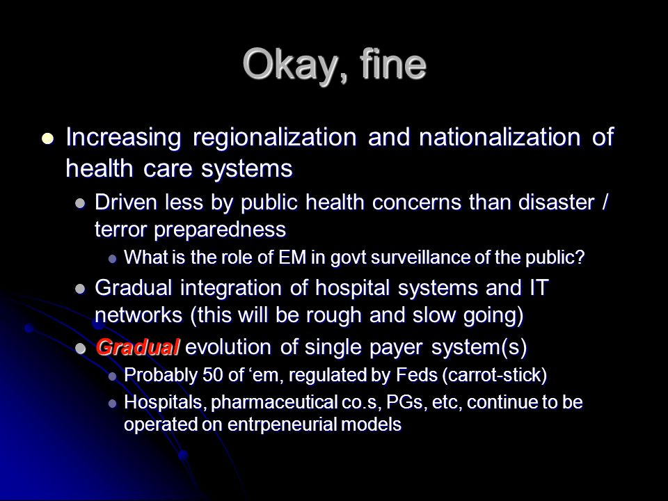 Okay, fine Increasing regionalization and nationalization of health care systems.