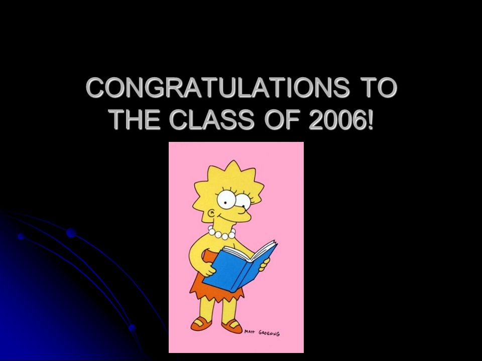 CONGRATULATIONS TO THE CLASS OF 2006!